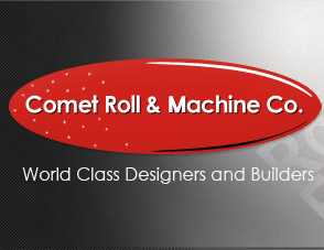 Comet Roll & Machine Co. - World Class Designers and Builders